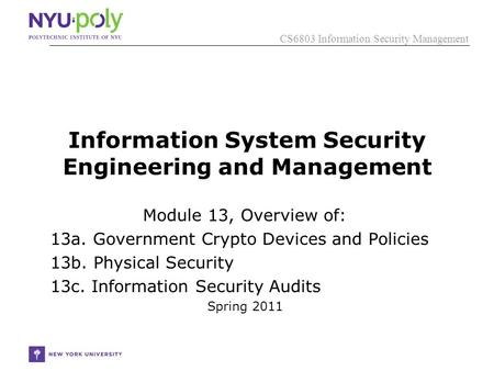 CS6803 Information <strong>Security</strong> Management Information <strong>System</strong> <strong>Security</strong> Engineering and Management Module 13, Overview of: 13a. Government Crypto Devices and.