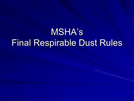 MSHA's Final Respirable Dust Rules. Major Sections Modified Part 70 (Underground coal mines) Part 71 (Surface coal mines/facilities) Part 90 (Miners with.