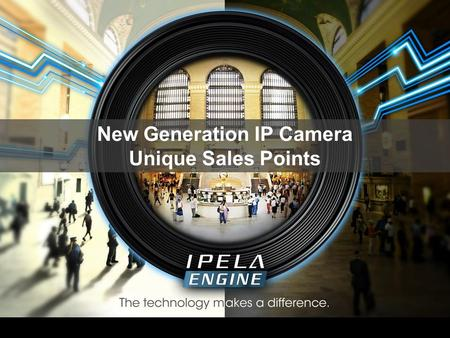 New Generation IP Camera Unique Sales Points. In 2012, First to Launch Hybrid Camera In 2006, First to Launch Embedded Video Analytics In 2009, First.