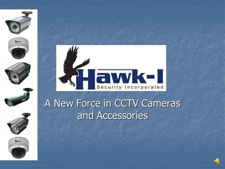 www A New Force in CCTV Cameras and Accessories Discover why the industry is talking about Hawk-I Security… All cameras come with a 3 year warranty All.