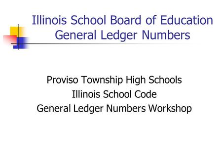 Illinois School Board of Education General Ledger Numbers Proviso Township High Schools Illinois School Code General Ledger Numbers Workshop.