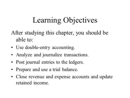 Learning Objectives After studying this chapter, you should be able to: Use double-entry accounting. Analyze and journalize transactions. Post journal.