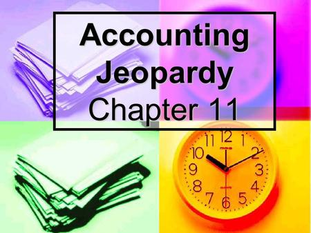 Accounting Jeopardy Chapter 11 Accounting Jeopardy Basic Terms Acct Rec APGL 100 200 300 400 500.