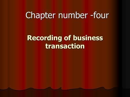 Recording of business transaction Recording of business transaction Chapter number -four.