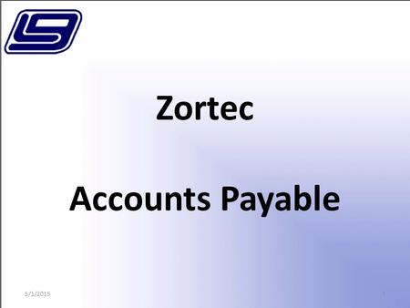 1 Zortec Accounts Payable 5/1/2015. 2 Purchase Orders 5/1/2015.