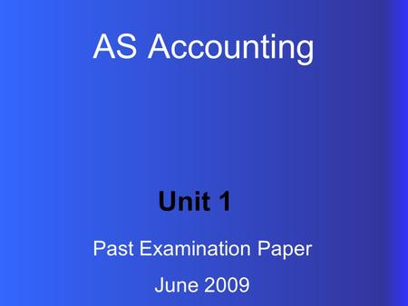 AS Accounting Unit 1 Past Examination Paper June 2009.