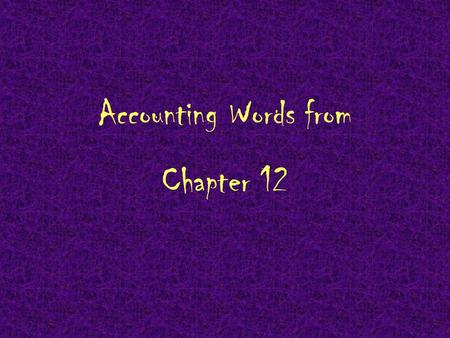Accounting Words from Chapter 12. Subsidiary ledger.