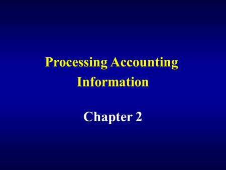 Processing Accounting Information Chapter 2 Analyze business transactions.