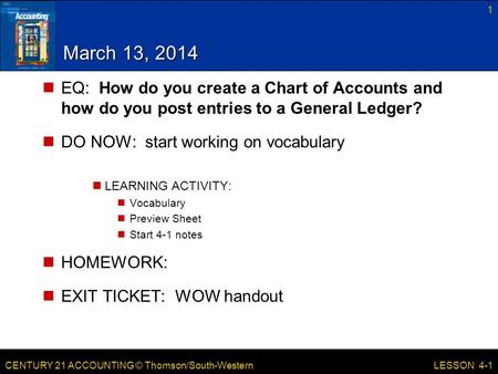 March 13, 2014 EQ: How do you create a Chart of Accounts and how do you post entries to a General Ledger? DO NOW: start working on vocabulary LEARNING.