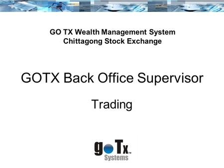 GOTX Back Office Supervisor Trading GO TX Wealth Management System Chittagong Stock Exchange.