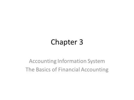 Chapter 3 Accounting Information System The Basics of Financial Accounting.