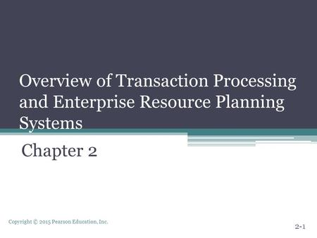 Overview of Transaction Processing and Enterprise Resource Planning Systems Chapter 2.