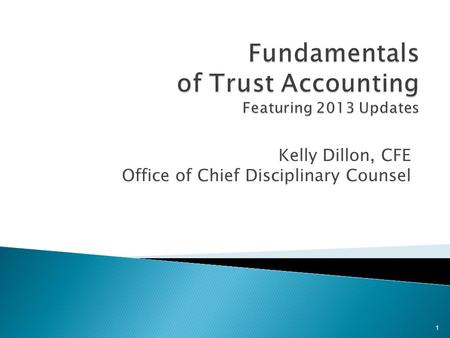 Kelly Dillon, CFE Office of Chief Disciplinary Counsel 1.