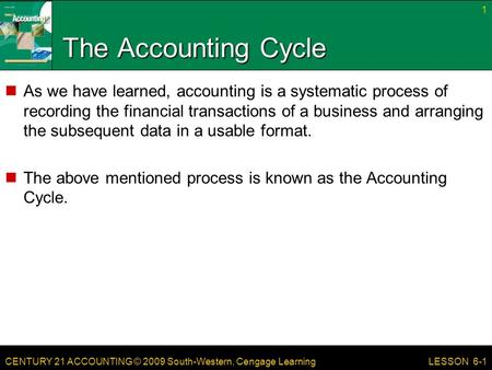 The Accounting Cycle As we have learned, accounting is a systematic process of recording the financial transactions of a business and arranging the subsequent.