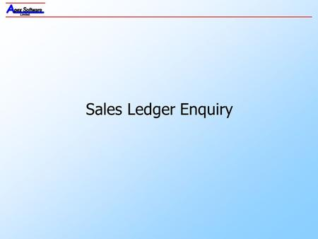 Sales Ledger Enquiry. COPYRIGHT © 2004 – APEX SOFTWARE LTD. ALL RIGHTS RESERVED Sales Ledger Enquiry Sales Ledger Enquiry provides a simple, yet comprehensive.