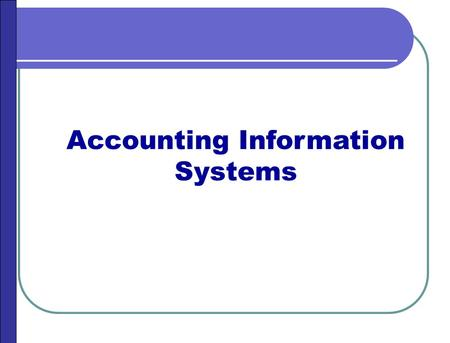Accounting Information Systems. JOIN KHALID AZIZ ECONOMICS OF ICMAP, ICAP, MA-ECONOMICS, B.COM. FINANCIAL ACCOUNTING OF ICMAP STAGE 1,3,4 ICAP MODULE.