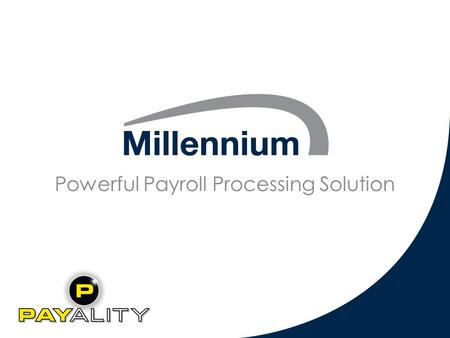 "Powerful Payroll Processing Solution. About Millennium User-friendly, easy to use and navigate Pre-process visibility Instant paycheck calculation ""Tax."