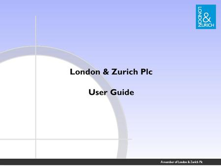 London & Zurich Plc User Guide. Service Benefits Full on-line management of client accounts Paperless direct debit – no signatures required Standing orders.