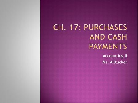 Ch. 17: Purchases and Cash Payments