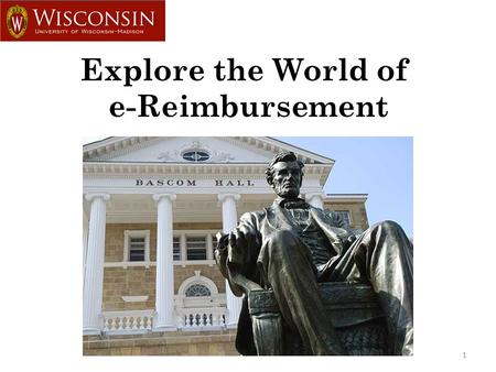 1 Explore the World of e-Reimbursement What is e-Reimbursement? 2  Web-based travel and expense reimbursement for UW-Madison  Electronic routing of.
