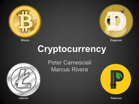 Cryptocurrency Peter Carnesciali Marcus Rivera BitcoinDogecoin LitecoinPeercoin.
