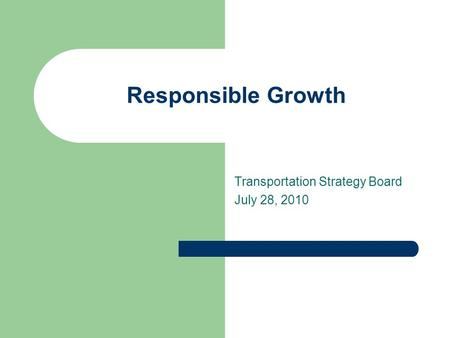 Transportation Strategy Board July 28, 2010 Responsible Growth.