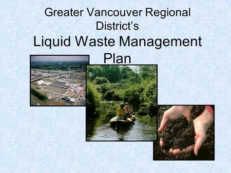 Greater Vancouver Regional District's Liquid Waste Management Plan.