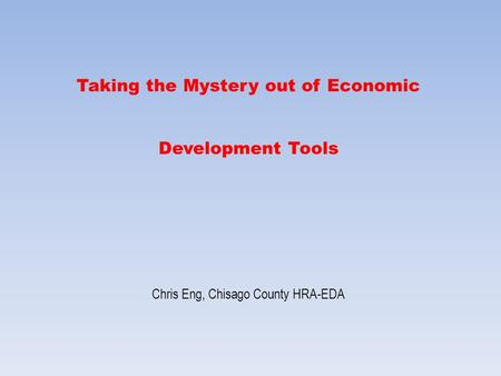Taking the Mystery out of Economic Development Tools Chris Eng, Chisago County HRA-EDA.