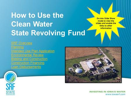 How to Use the Clean Water State Revolving Fund SRF Overview Planning Intended Use Plan Application Environmental Review Bidding and Construction Construction.
