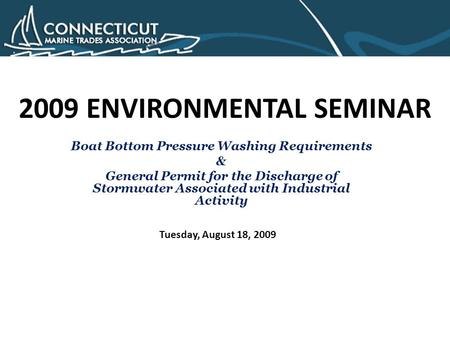 2009 ENVIRONMENTAL SEMINAR Boat Bottom Pressure Washing Requirements & General Permit for the Discharge of Stormwater Associated with Industrial Activity.
