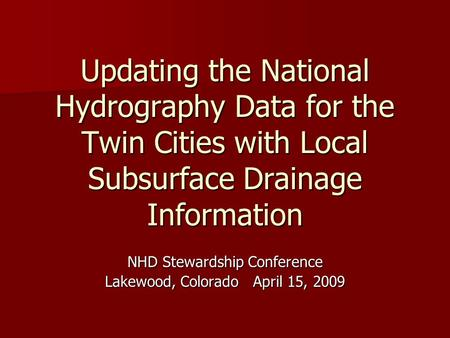Updating the National Hydrography Data for the Twin Cities with Local Subsurface Drainage Information NHD Stewardship Conference Lakewood, Colorado April.