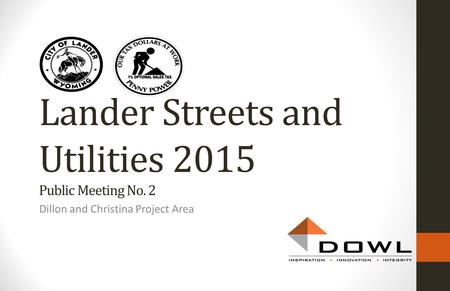 Dillon and Christina Project Area Lander Streets and Utilities 2015 Public Meeting No. 2.