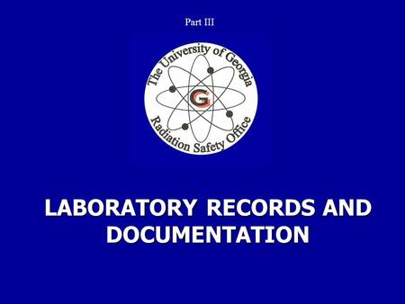 LABORATORY RECORDS AND DOCUMENTATION Part III. Records in support of the requirements described in the 2003 RSM must be maintained in the laboratory.