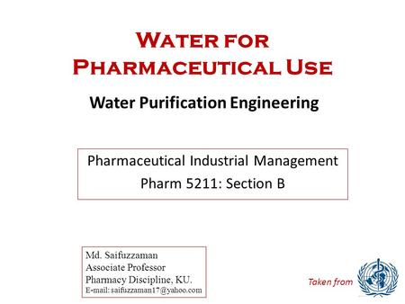 Water for Pharmaceutical Use Water Purification Engineering Md. Saifuzzaman Associate Professor Pharmacy Discipline, KU.