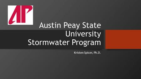 Austin Peay State University Stormwater Program Kristen Spicer, Ph.D.
