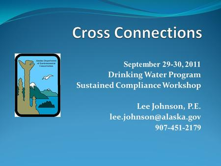 September 29-30, 2011 Drinking Water Program Sustained Compliance Workshop Lee Johnson, P.E. 907-451-2179.