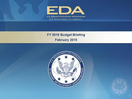 1 FY 2016 Budget Briefing February 2015 FY 2016 Budget Briefing February 2015 U.S. D EPARTMENT OF C OMMERCE.