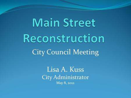 City Council Meeting Lisa A. Kuss City Administrator May 8, 2012.