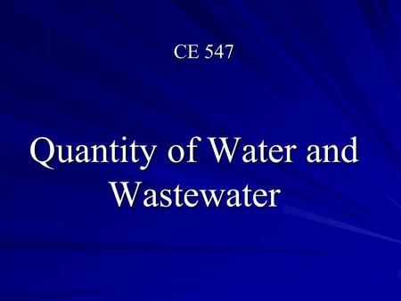 Quantity of Water and Wastewater CE 547. Probability Quantity of Water Types of Wastewater Sources of Wastewater Population Projection Deriving Design.