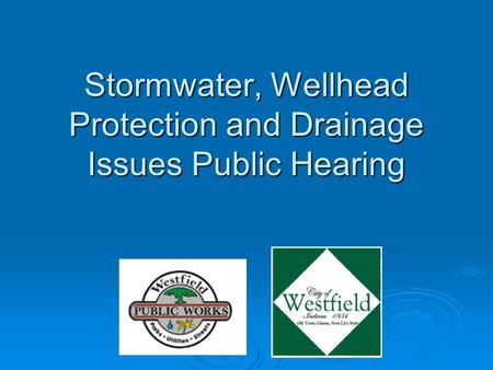 Stormwater, Wellhead Protection and Drainage Issues Public Hearing.
