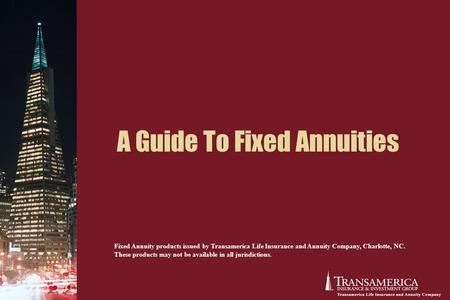 A Guide To Fixed Annuities Fixed Annuity products issued by Transamerica Life Insurance and Annuity Company, Charlotte, NC. These products may not be available.