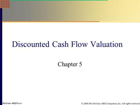 McGraw-Hill © 2004 The McGraw-Hill Companies, Inc. All rights reserved. McGraw-Hill/Irwin Discounted Cash Flow Valuation Chapter 5.