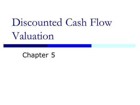 Discounted Cash Flow Valuation Chapter 5 2 Topics Be able to compute the future value of multiple cash flows Be able to compute the present value of.
