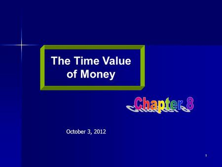 The Time Value of Money Chapter 8 October 3, 2012.