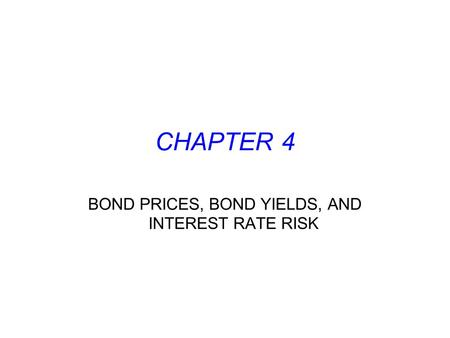 CHAPTER 4 BOND PRICES, BOND YIELDS, AND INTEREST RATE RISK.