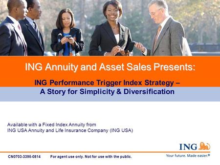 CN0703-3395-0814 For agent use only. Not for use with the public. ING Annuity and Asset Sales Presents: ING Performance Trigger Index Strategy – A Story.
