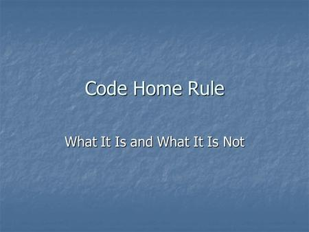Code Home Rule What It Is and What It Is Not. Background In 1904, 56% of all bills before the Maryland General Assembly were local in nature. In 1904,