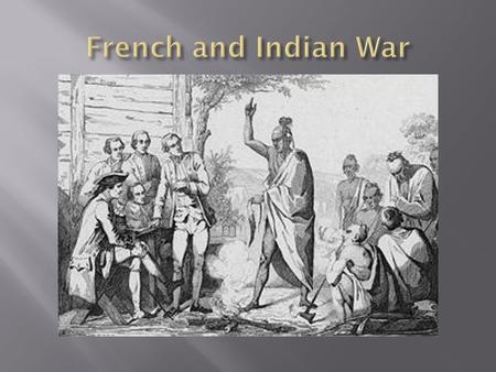  G.B. has claimed victory in the French and Indian War but at a very high cost. Wars are expensive, As a result, GB is in massive debt! They have just.