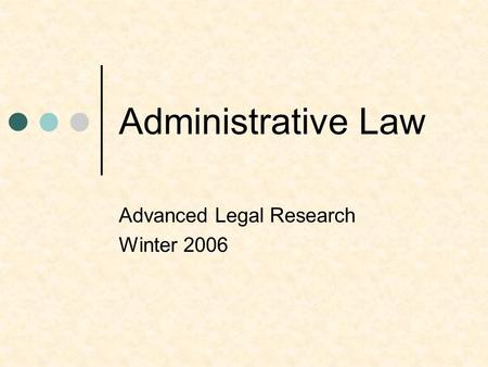 Administrative Law Advanced Legal Research Winter 2006.