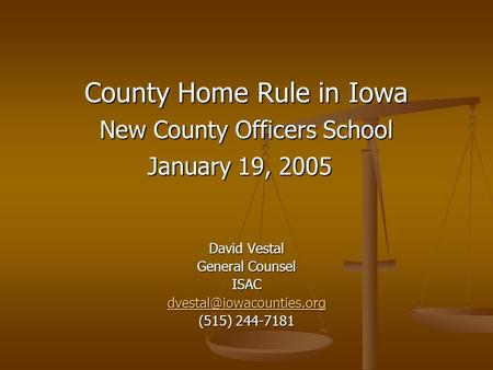 County Home Rule in Iowa New County Officers School January 19, 2005 David Vestal General Counsel ISAC (515) 244-7181.